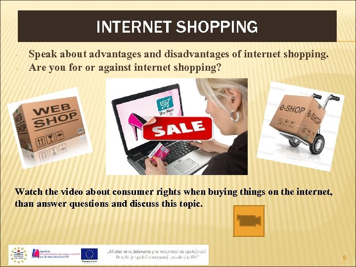 INTERNET SHOPPING - Speak about advantages and disadvantages of internet shopping. Are you for