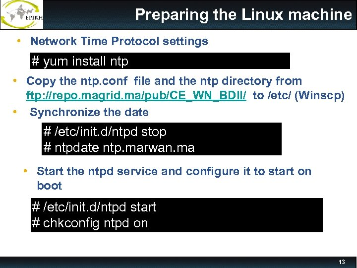Preparing the Linux machine • Network Time Protocol settings # yum install ntp •