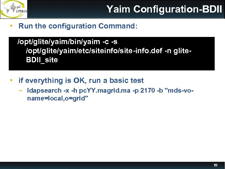 Yaim Configuration-BDII • Run the configuration Command: /opt/glite/yaim/bin/yaim -c -s /opt/glite/yaim/etc/siteinfo/site-info. def -n