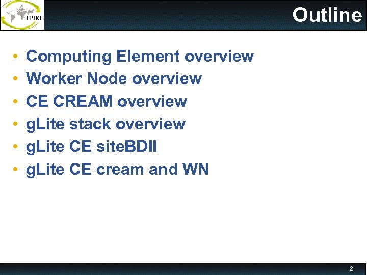 Outline • • • Computing Element overview Worker Node overview CE CREAM overview g.