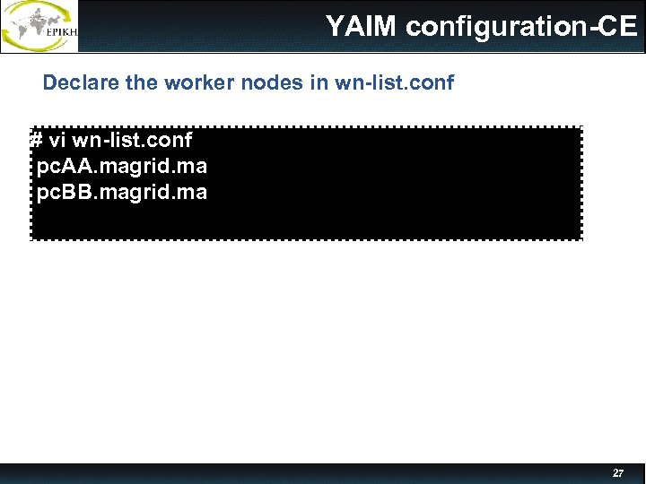 YAIM configuration-CE Declare the worker nodes in wn-list. conf # vi wn-list. conf pc.