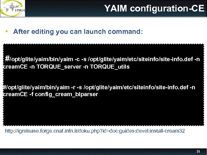 YAIM configuration-CE • After editing you can launch command: #/opt/glite/yaim/bin/yaim -c -s /opt/glite/yaim/etc/siteinfo/site-info. def