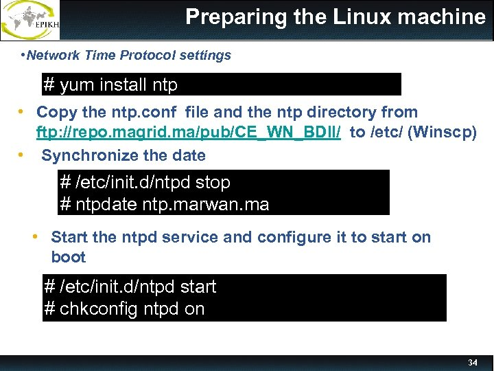 Preparing the Linux machine • Network Time Protocol settings # yum install ntp Preparing