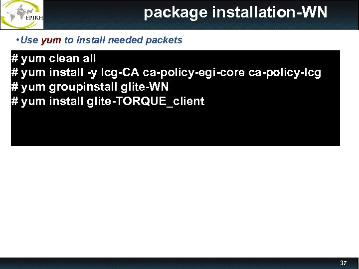 package installation-WN • Use yum to install needed packets # yum clean all #