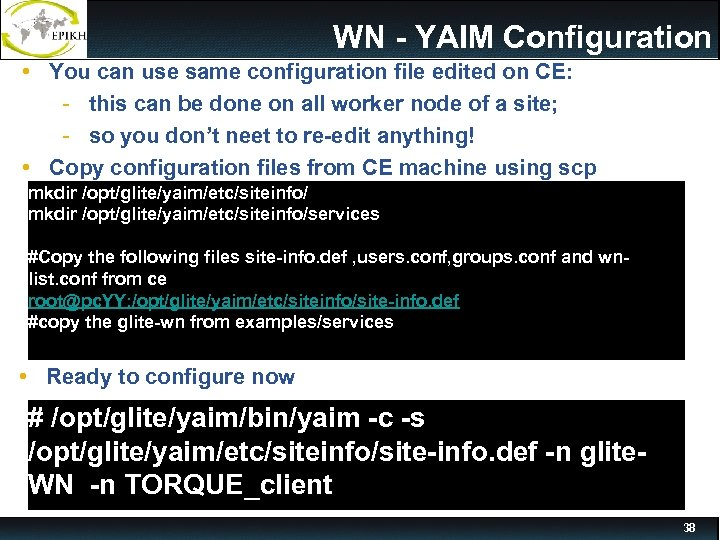 WN - YAIM Configuration • You can use same configuration file edited on CE: