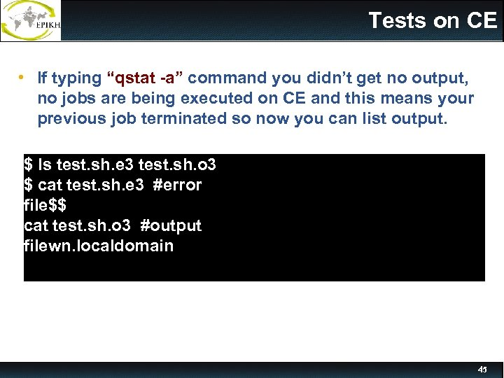 "Tests on CE • If typing ""qstat -a"" command you didn't get no output,"