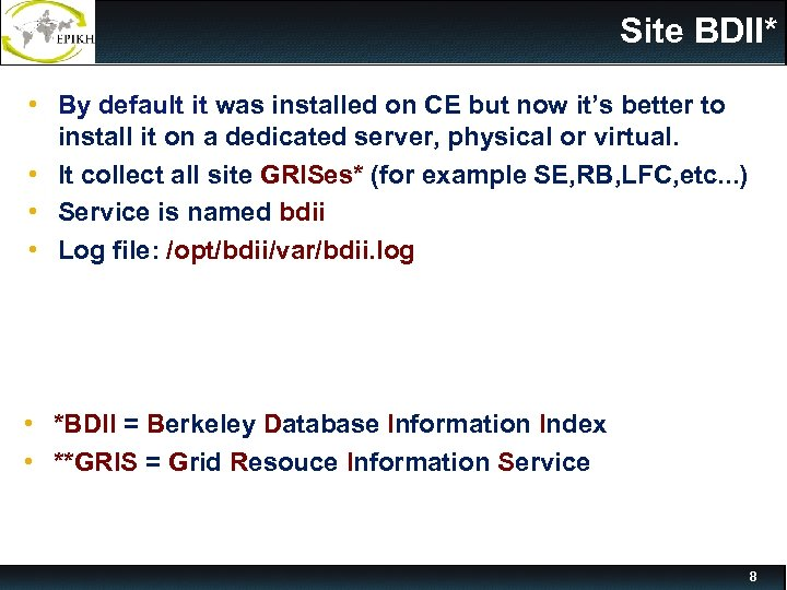 Site BDII* • By default it was installed on CE but now it's better