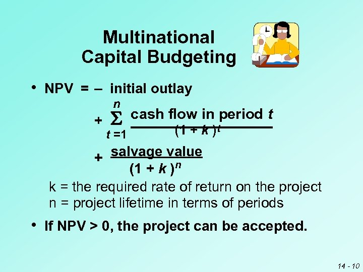 Multinational Capital Budgeting • NPV = – initial outlay n + t =1 cash