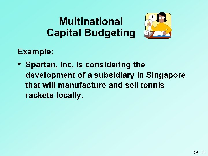 Multinational Capital Budgeting Example: • Spartan, Inc. is considering the development of a subsidiary