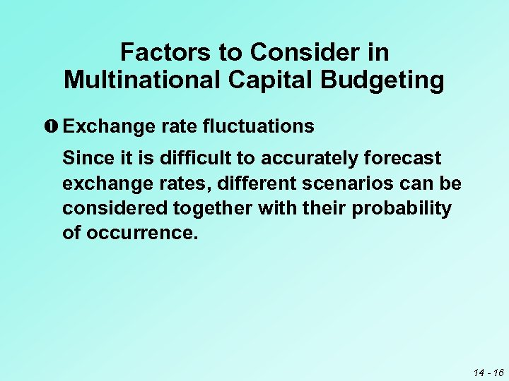 Factors to Consider in Multinational Capital Budgeting Exchange rate fluctuations Since it is difficult