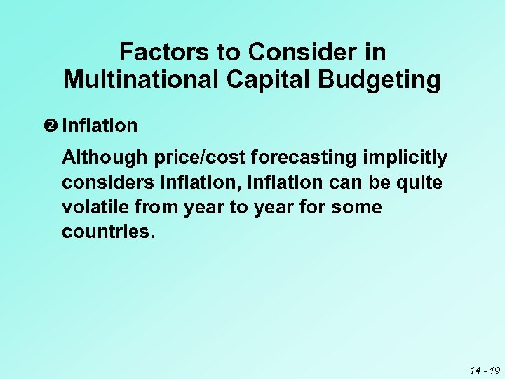 Factors to Consider in Multinational Capital Budgeting Inflation Although price/cost forecasting implicitly considers inflation,