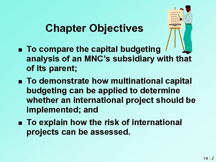 Chapter Objectives n To compare the capital budgeting analysis of an MNC's subsidiary with