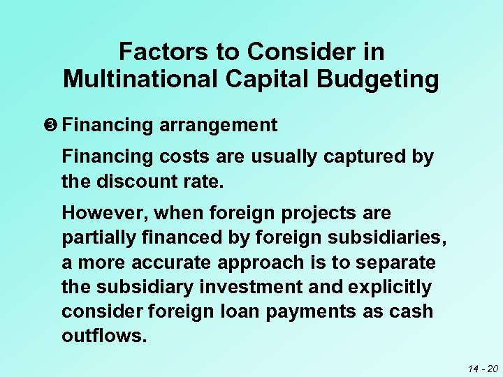 Factors to Consider in Multinational Capital Budgeting Financing arrangement Financing costs are usually captured