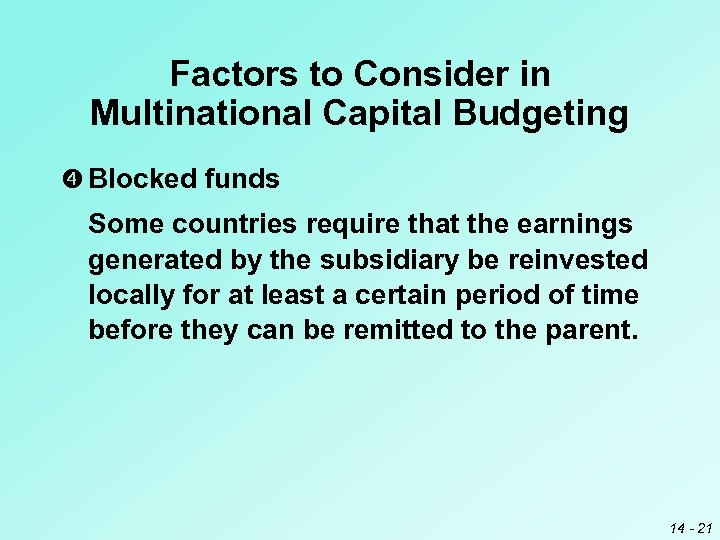 Factors to Consider in Multinational Capital Budgeting Blocked funds Some countries require that the