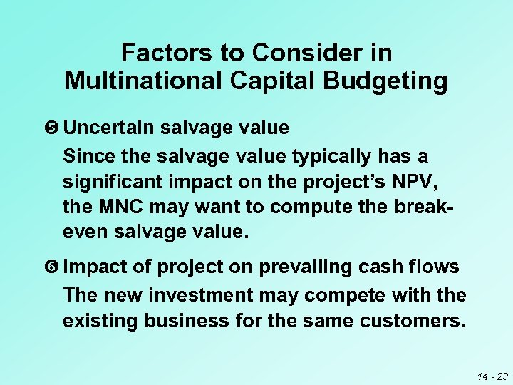 Factors to Consider in Multinational Capital Budgeting Uncertain salvage value Since the salvage value