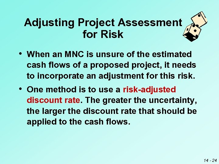 Adjusting Project Assessment for Risk • When an MNC is unsure of the estimated