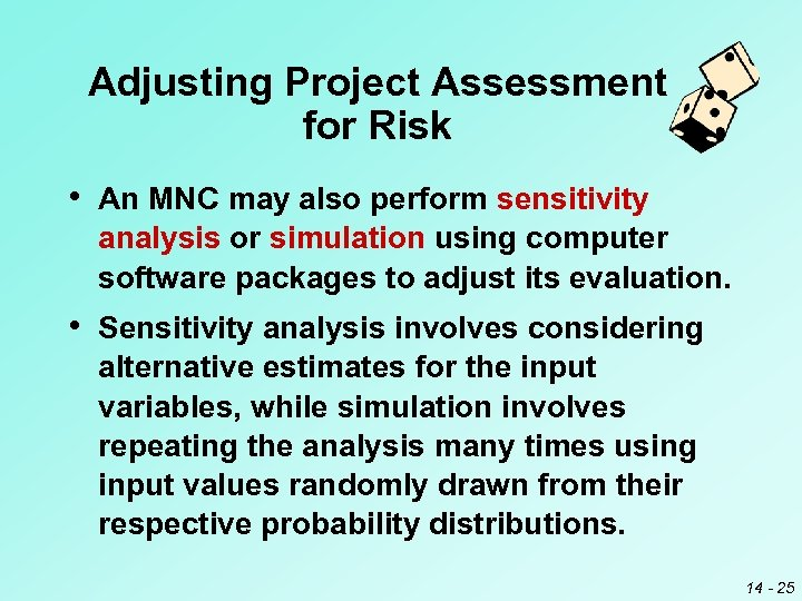 Adjusting Project Assessment for Risk • An MNC may also perform sensitivity analysis or