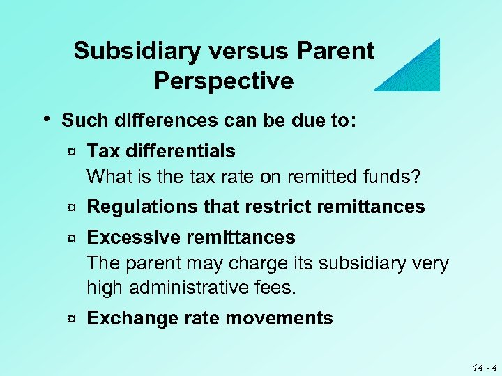 Subsidiary versus Parent Perspective • Such differences can be due to: ¤ Tax differentials