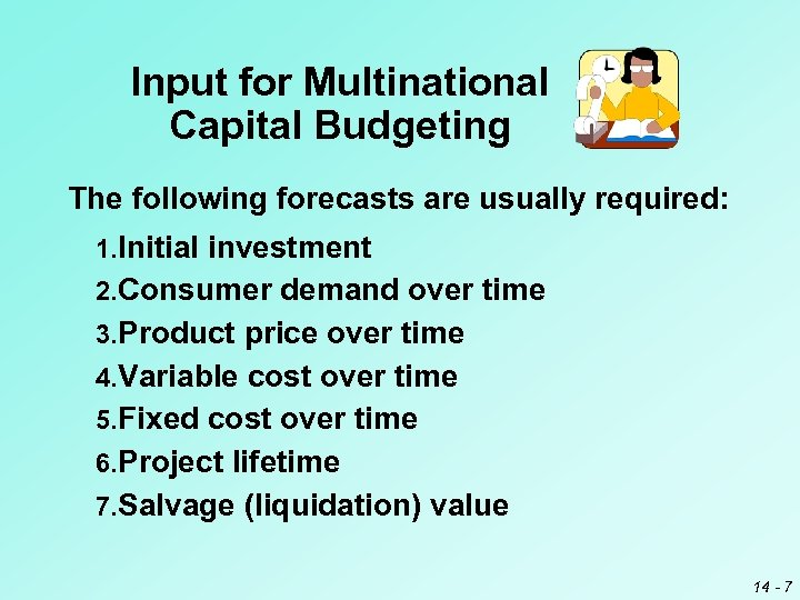 Input for Multinational Capital Budgeting The following forecasts are usually required: 1. Initial investment
