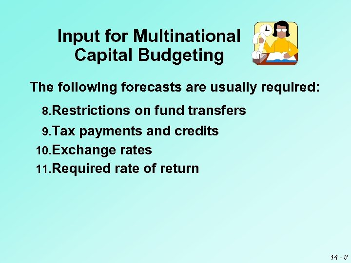 Input for Multinational Capital Budgeting The following forecasts are usually required: 8. Restrictions on