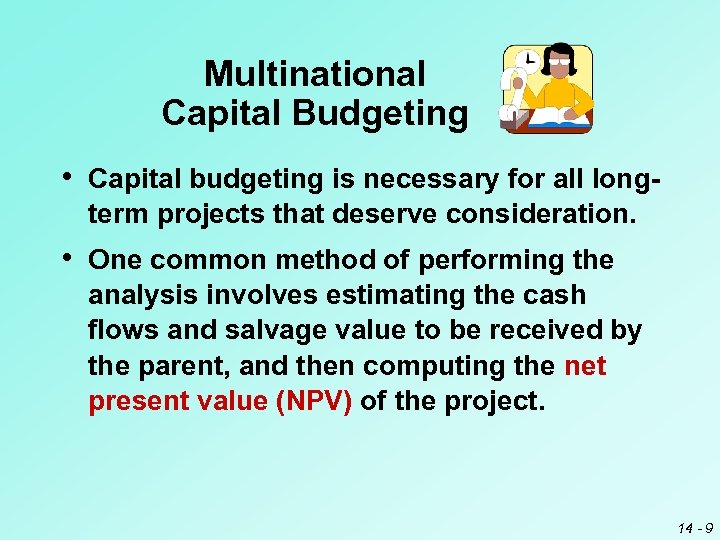 Multinational Capital Budgeting • Capital budgeting is necessary for all longterm projects that deserve