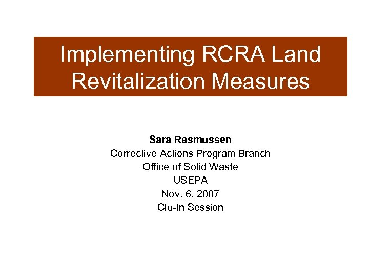 Implementing RCRA Land Revitalization Measures Sara Rasmussen Corrective Actions Program Branch Office of Solid
