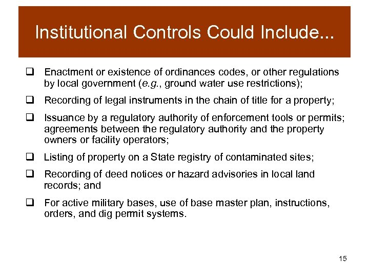 Institutional Controls Could Include. . . q Enactment or existence of ordinances codes, or
