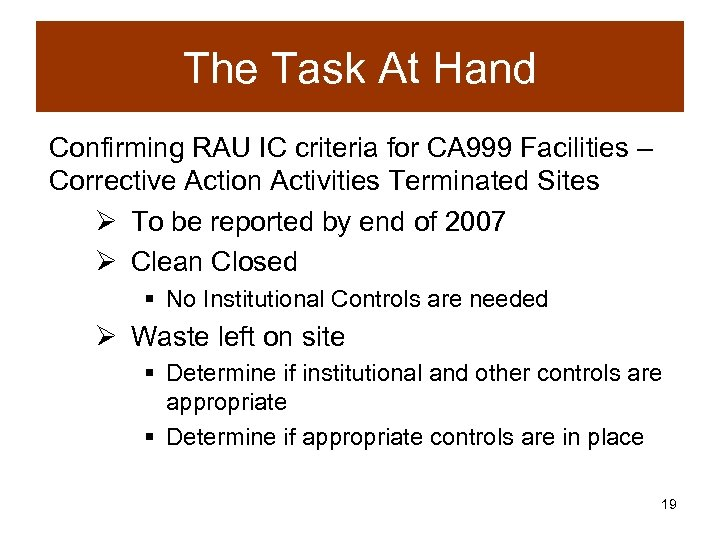 The Task At Hand Confirming RAU IC criteria for CA 999 Facilities – Corrective
