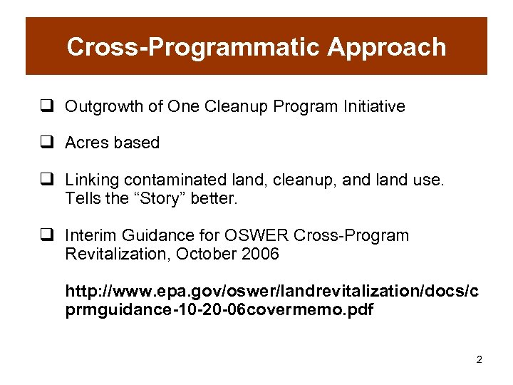 Cross-Programmatic Approach q Outgrowth of One Cleanup Program Initiative q Acres based q Linking