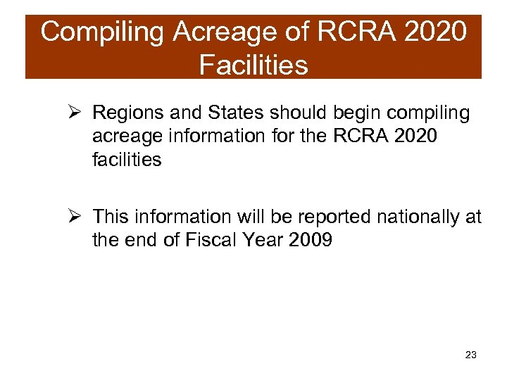 Compiling Acreage of RCRA 2020 Facilities Ø Regions and States should begin compiling acreage