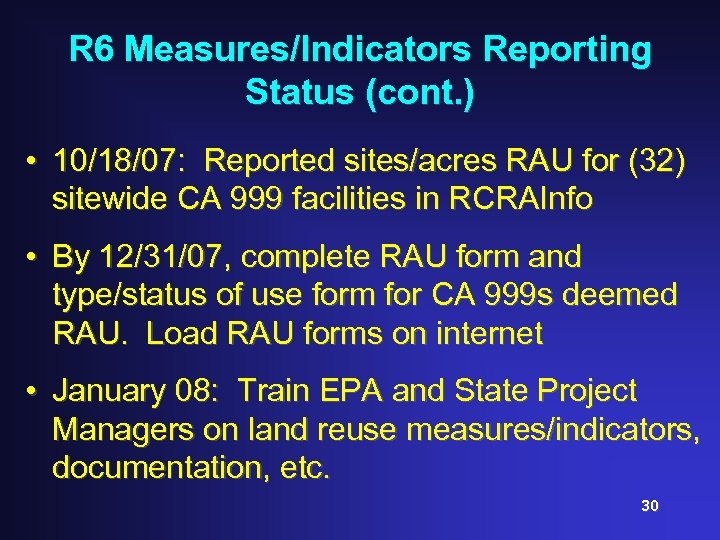 R 6 Measures/Indicators Reporting Status (cont. ) • 10/18/07: Reported sites/acres RAU for (32)