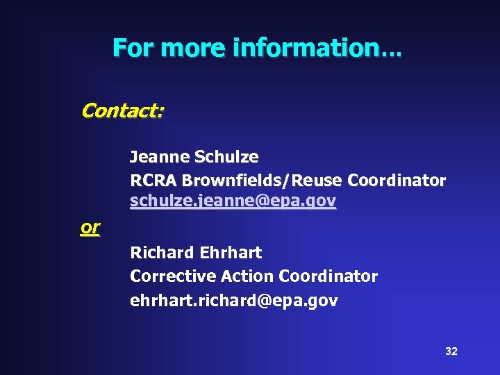For more information… Contact: Jeanne Schulze RCRA Brownfields/Reuse Coordinator schulze. jeanne@epa. gov or Richard