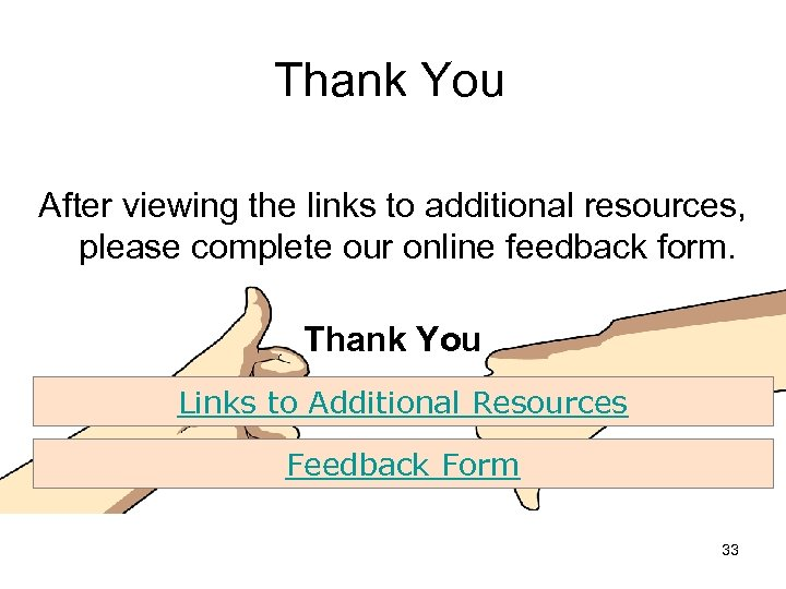 Thank You After viewing the links to additional resources, please complete our online feedback