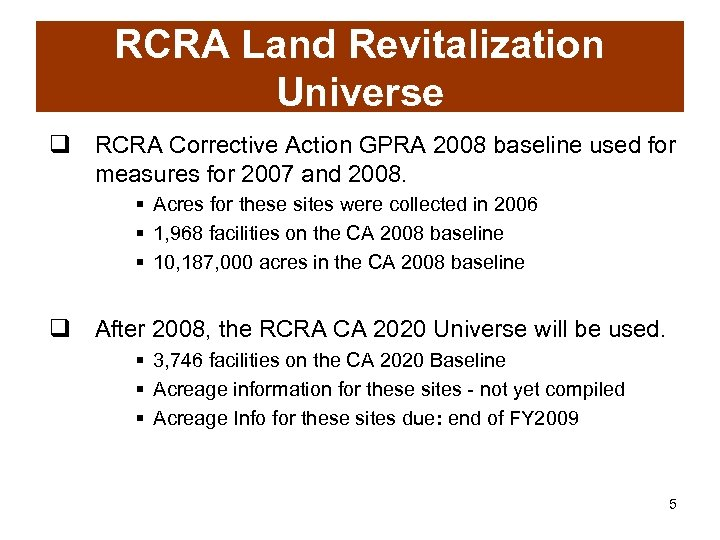 RCRA Land Revitalization Universe q RCRA Corrective Action GPRA 2008 baseline used for measures