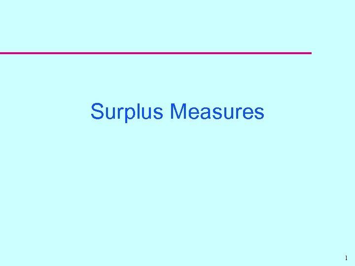 Surplus Measures 1