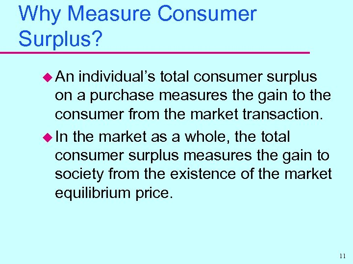 Why Measure Consumer Surplus? u An individual's total consumer surplus on a purchase measures