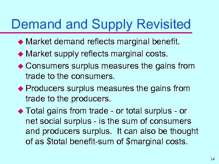 Demand Supply Revisited u Market demand reflects marginal benefit. u Market supply reflects marginal