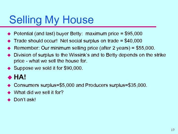 Selling My House u u u Potential (and last) buyer Betty: maximum price =
