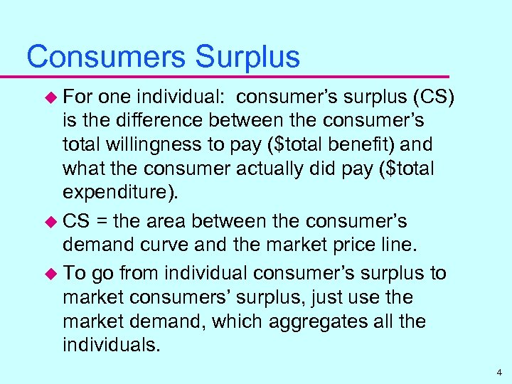 Consumers Surplus u For one individual: consumer's surplus (CS) is the difference between the