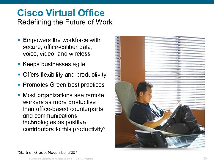 Cisco Virtual Office Redefining the Future of Work § Empowers the workforce with secure,