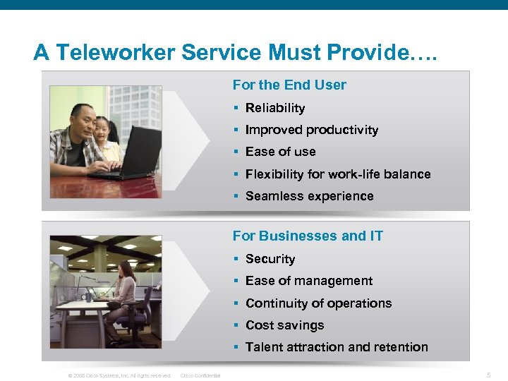 A Teleworker Service Must Provide…. For the End User § Reliability § Improved productivity