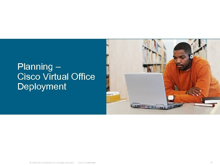 Planning – Cisco Virtual Office Deployment © 2008 Cisco Systems, Inc. All rights reserved.
