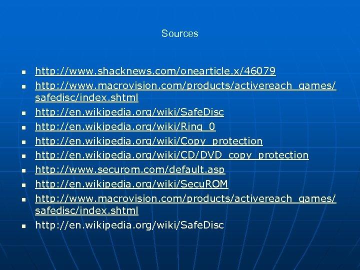 Sources n n n n n http: //www. shacknews. com/onearticle. x/46079 http: //www. macrovision.