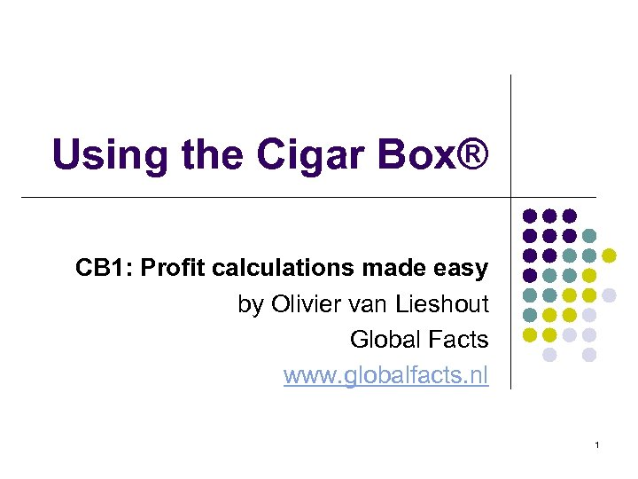 Using the Cigar Box® CB 1: Profit calculations made easy by Olivier van Lieshout