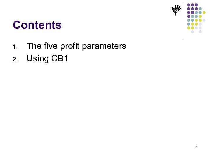 Contents 1. 2. The five profit parameters Using CB 1 2