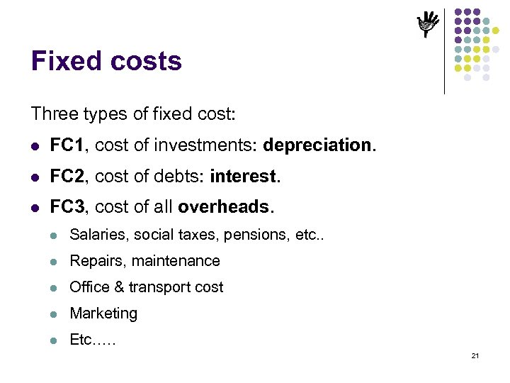 Fixed costs Three types of fixed cost: l FC 1, cost of investments: depreciation.
