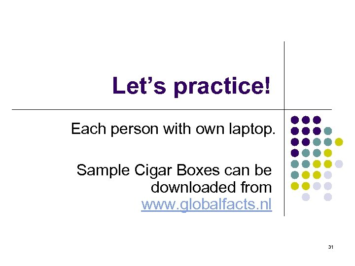 Let's practice! Each person with own laptop. Sample Cigar Boxes can be downloaded from