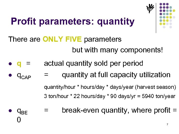 Profit parameters: quantity There are ONLY FIVE parameters but with many components! l q