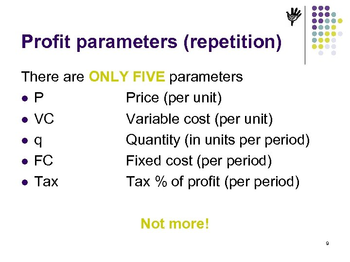 Profit parameters (repetition) There are ONLY FIVE parameters l P Price (per unit) l