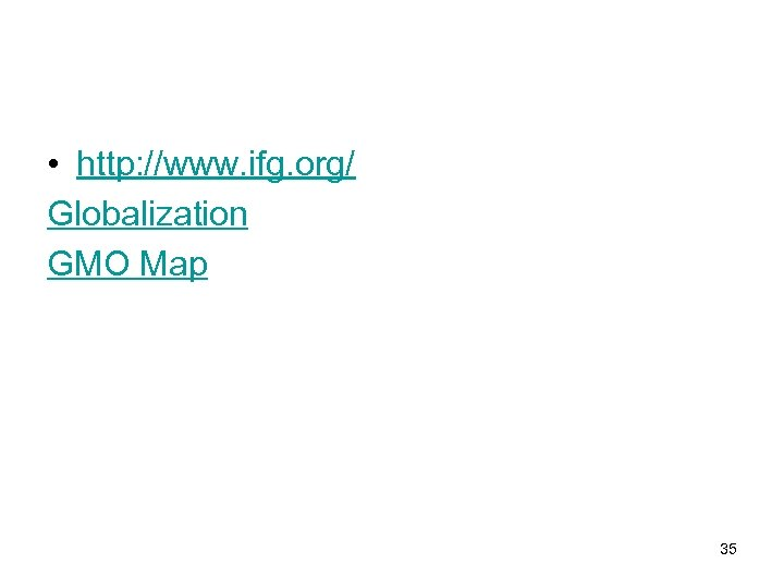 • http: //www. ifg. org/ Globalization GMO Map 35
